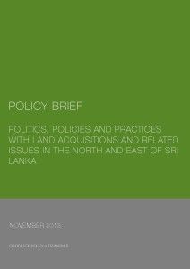 Land Acquisitions and Related Issues in the North and East of Sri Lanka, Centre for Policy Alternatives, November 2013