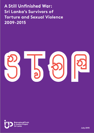 A Still Unfinished War: Sri Lanka's Survivor's of Torture and Sexual Violence 2009-2015, ITJP-SL, July 2015