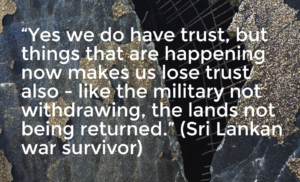 """Yes we do have trust, but things that are happening now makes us lose trust also - like the military not withdrawing, the lands not being returned"""
